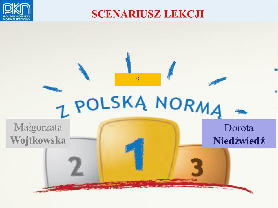 POLSKI KOMITET NORMALIZACYJNY Małgorzata Wojtkowska Dorota Niedźwiedź SCENARIUSZ LEKCJI
