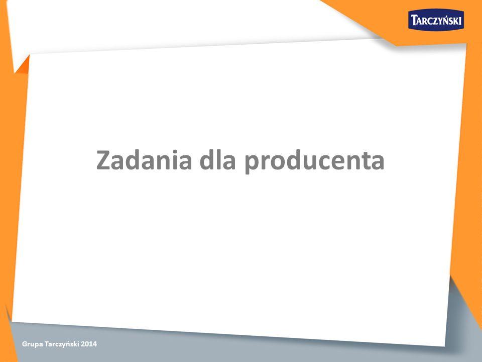 Grupa Tarczyński 2014 Zadania dla producenta