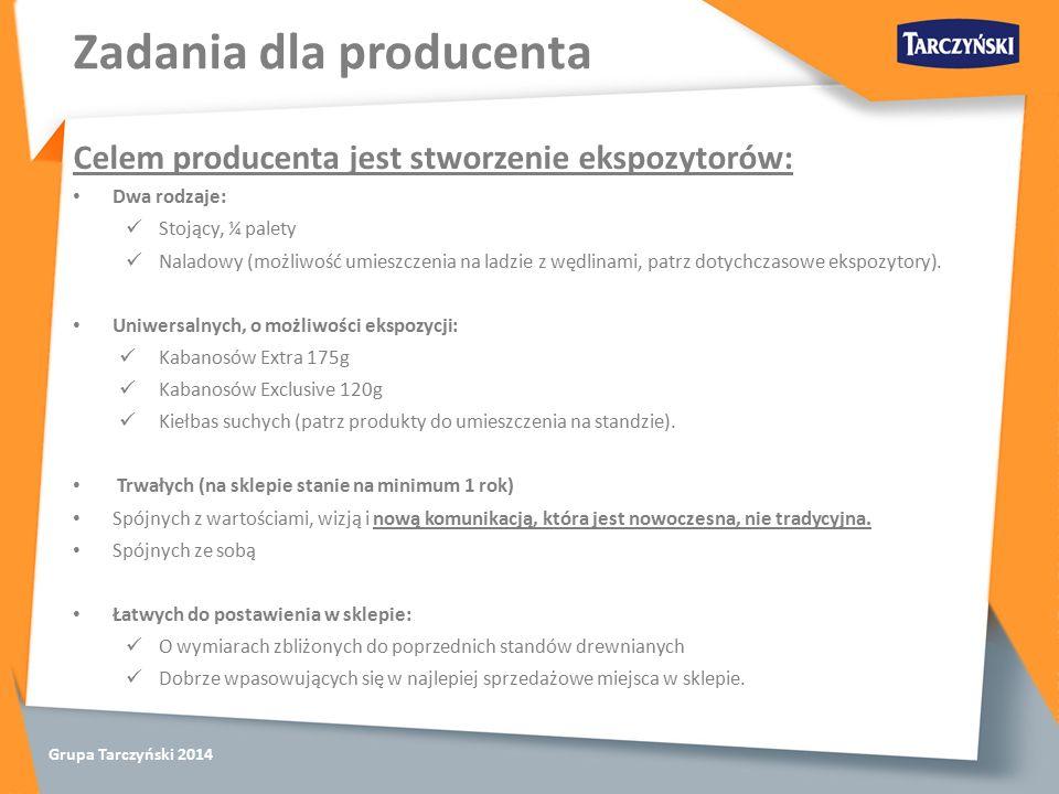 Grupa Tarczyński 2014 Zadania dla producenta Celem producenta jest stworzenie ekspozytorów: Dwa rodzaje: Stojący, ¼ palety Naladowy (możliwość umieszczenia na ladzie z wędlinami, patrz dotychczasowe ekspozytory).