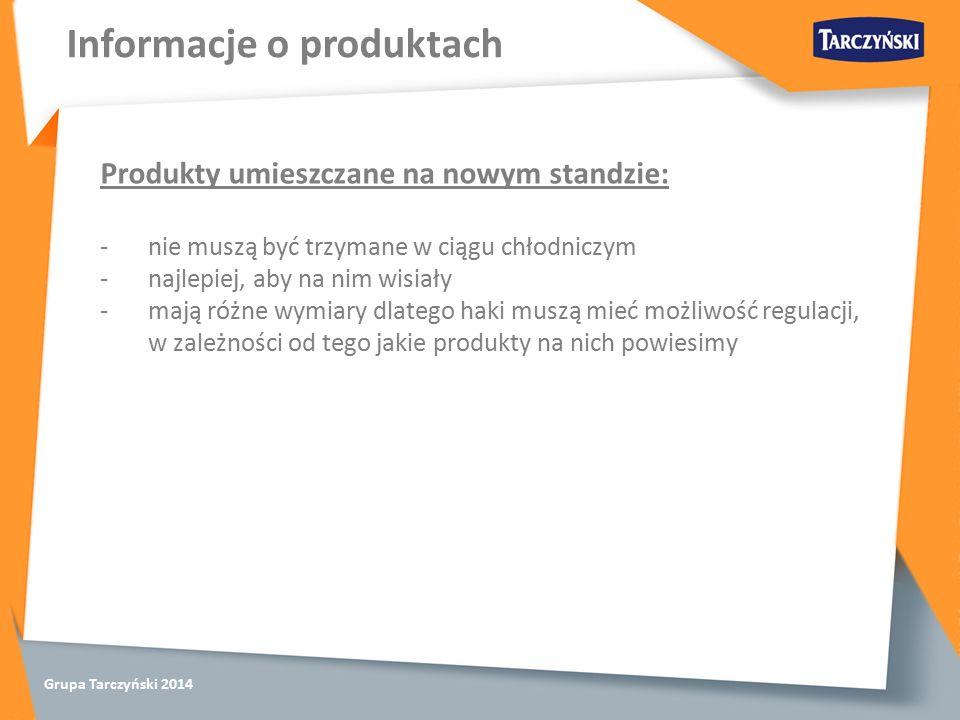 Grupa Tarczyński 2014 Informacje o produktach Produkty umieszczane na nowym standzie: -nie muszą być trzymane w ciągu chłodniczym -najlepiej, aby na nim wisiały -mają różne wymiary dlatego haki muszą mieć możliwość regulacji, w zależności od tego jakie produkty na nich powiesimy