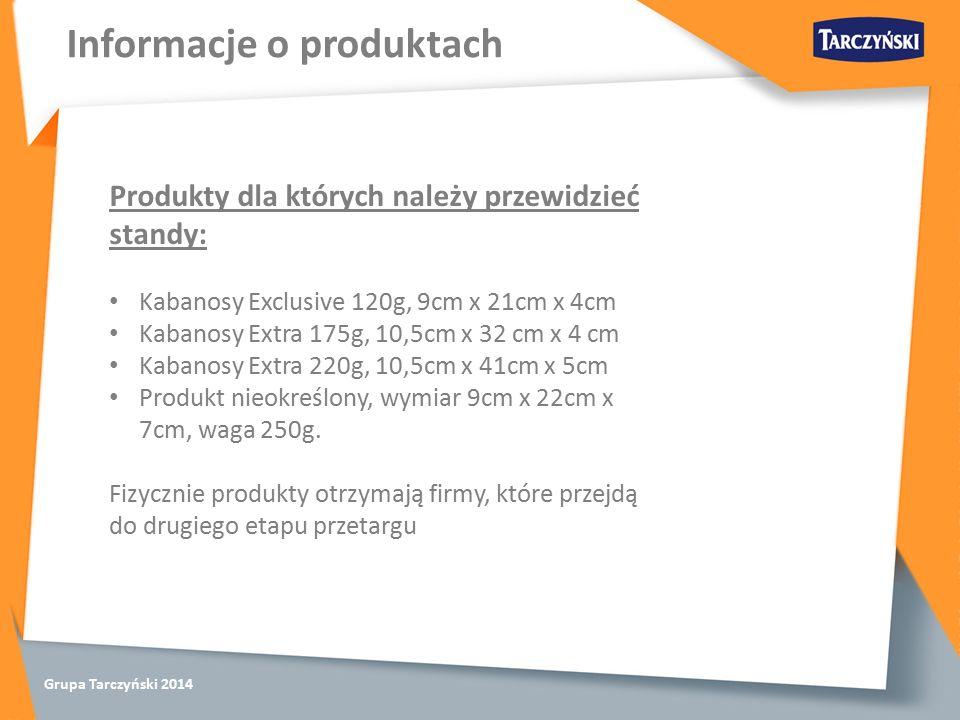 Grupa Tarczyński 2014 Informacje o produktach Produkty dla których należy przewidzieć standy: Kabanosy Exclusive 120g, 9cm x 21cm x 4cm Kabanosy Extra 175g, 10,5cm x 32 cm x 4 cm Kabanosy Extra 220g, 10,5cm x 41cm x 5cm Produkt nieokreślony, wymiar 9cm x 22cm x 7cm, waga 250g.