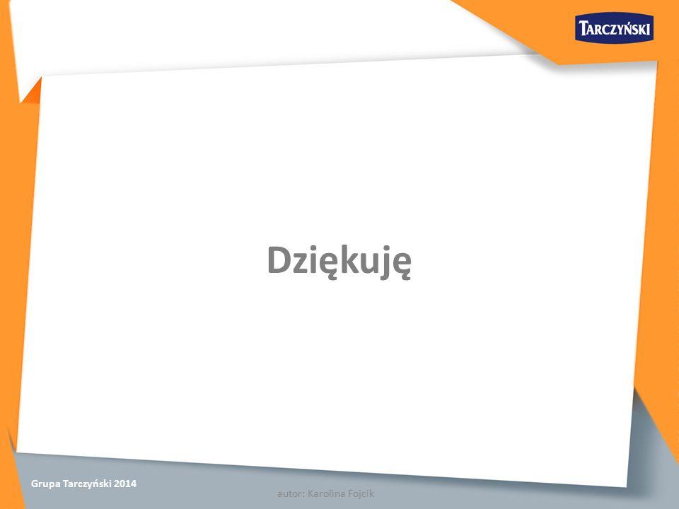 Grupa Tarczyński 2014 Dziękuję autor: Karolina Fojcik