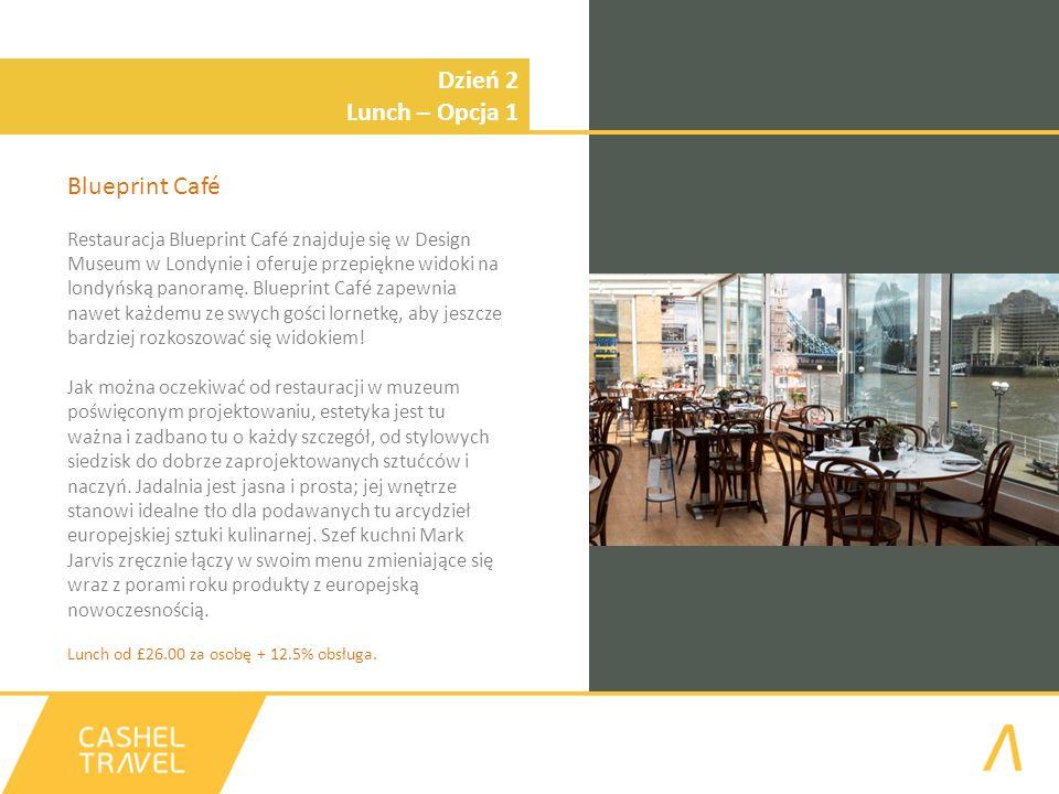 Dzień 2 Lunch – Opcja 1 Blueprint Café Restauracja Blueprint Café znajduje się w Design Museum w Londynie i oferuje przepiękne widoki na londyńską panoramę.