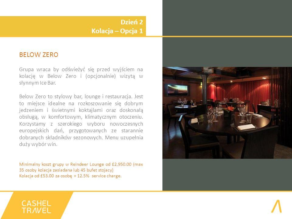 Dzień 2 Kolacja – Opcja 1 BELOW ZERO Grupa wraca by odświeżyć się przed wyjściem na kolację w Below Zero i (opcjonalnie) wizytą w słynnym Ice Bar. Bel
