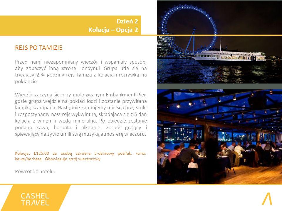 Dzień 2 Kolacja – Opcja 2 REJS PO TAMIZIE Przed nami niezapomniany wieczór i wspaniały sposób, aby zobaczyć inną stronę Londynu! Grupa uda się na trwa
