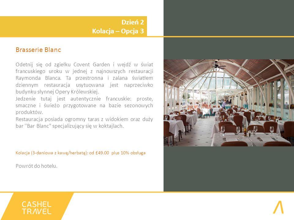 Dzień 2 Kolacja – Opcja 3 Brasserie Blanc Odetnij się od zgiełku Covent Garden i wejdź w świat francuskiego uroku w jednej z najnowszych restauracji Raymonda Blanca.