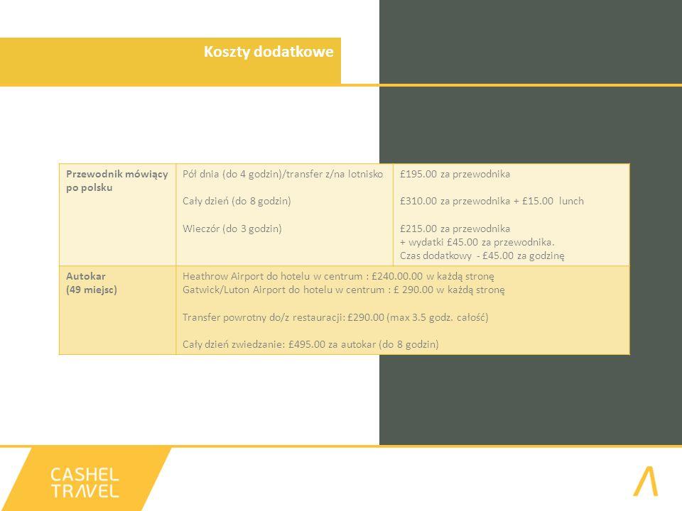 Koszty dodatkowe Przewodnik mówiący po polsku Pół dnia (do 4 godzin)/transfer z/na lotnisko Cały dzień (do 8 godzin) Wieczór (do 3 godzin) £195.00 za przewodnika £310.00 za przewodnika + £15.00 lunch £215.00 za przewodnika + wydatki £45.00 za przewodnika.
