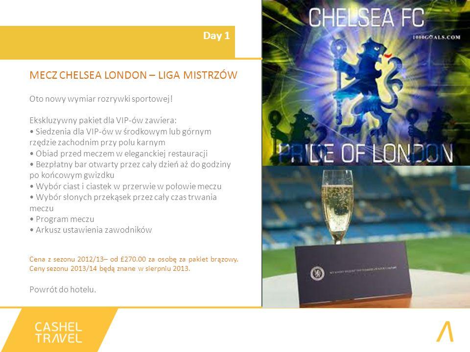 Day 1 MECZ CHELSEA LONDON – LIGA MISTRZÓW Oto nowy wymiar rozrywki sportowej! Ekskluzywny pakiet dla VIP-ów zawiera: Siedzenia dla VIP-ów w środkowym