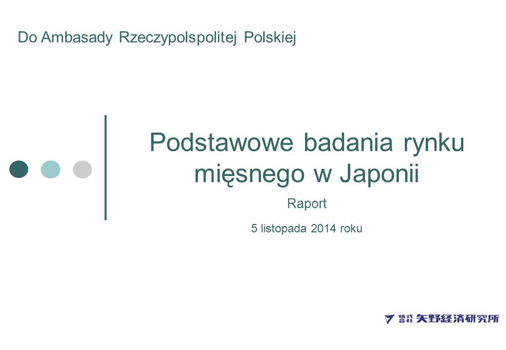 Podstawowe badania rynku mięsnego w Japonii Do Ambasady Rzeczypolspolitej Polskiej 5 listopada 2014 roku Raport