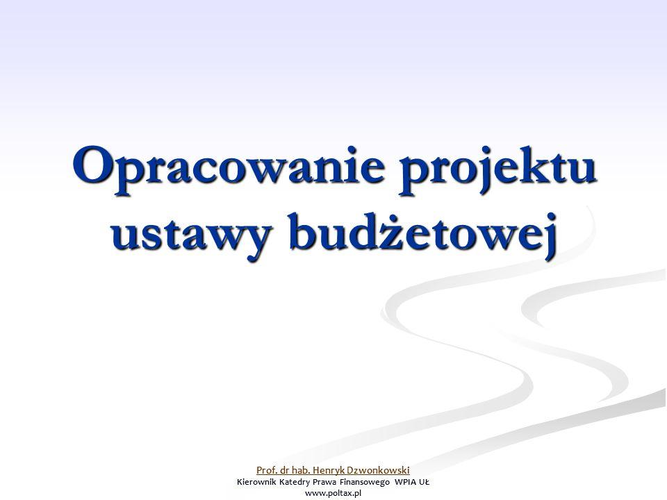 Opracowanie projektu ustawy budżetowej Prof. dr hab. Henryk Dzwonkowski Kierownik Katedry Prawa Finansowego WPIA UŁ www.poltax.pl