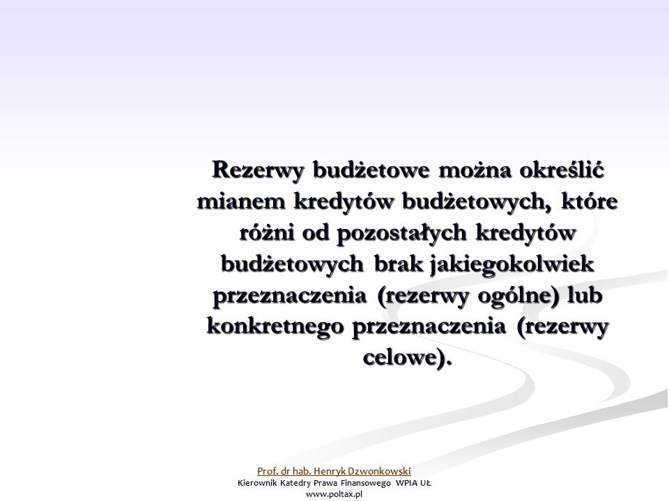 Rezerwy budżetowe można określić mianem kredytów budżetowych, które różni od pozostałych kredytów budżetowych brak jakiegokolwiek przeznaczenia (rezerwy ogólne) lub konkretnego przeznaczenia (rezerwy celowe).