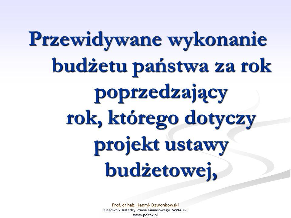 Przewidywane wykonanie budżetu państwa za rok poprzedzający rok, którego dotyczy projekt ustawy budżetowej, Prof. dr hab. Henryk Dzwonkowski Kierownik