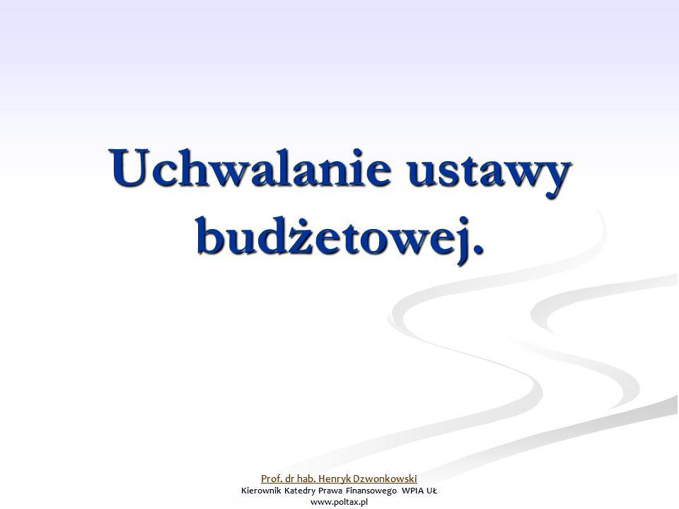 Uchwalanie ustawy budżetowej. Prof. dr hab. Henryk Dzwonkowski Kierownik Katedry Prawa Finansowego WPIA UŁ www.poltax.pl