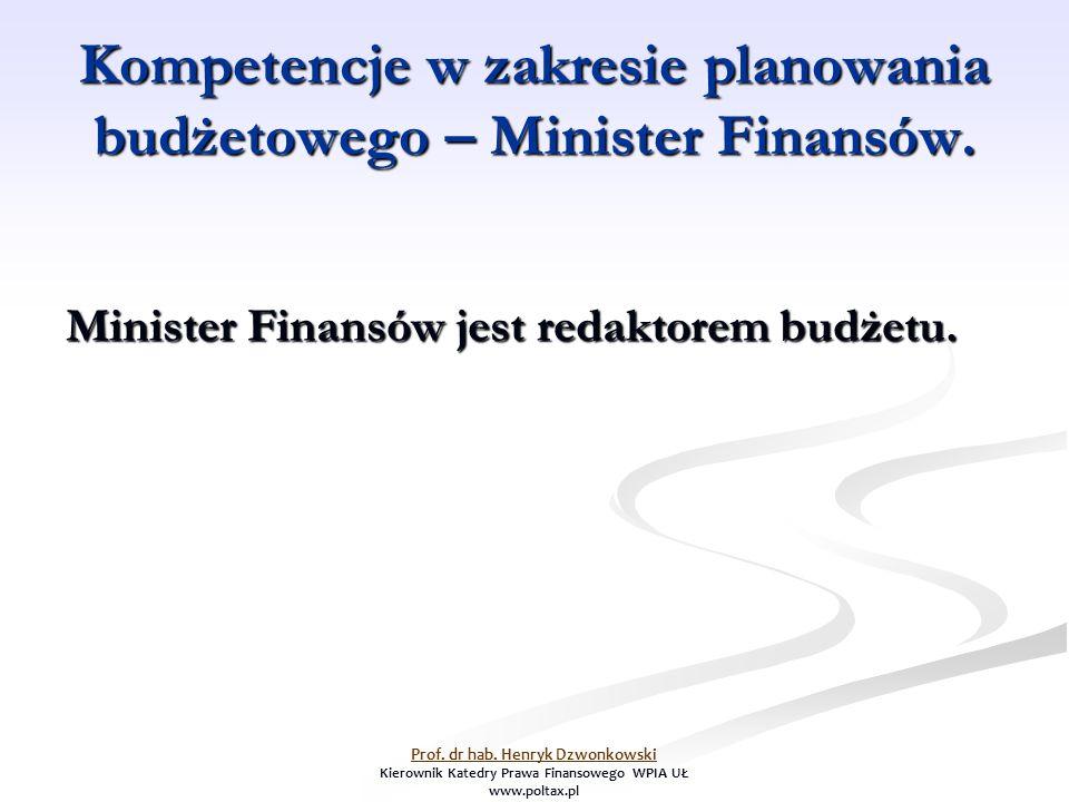 Kompetencje w zakresie planowania budżetowego – Minister Finansów. Minister Finansów jest redaktorem budżetu. Prof. dr hab. Henryk Dzwonkowski Kierown