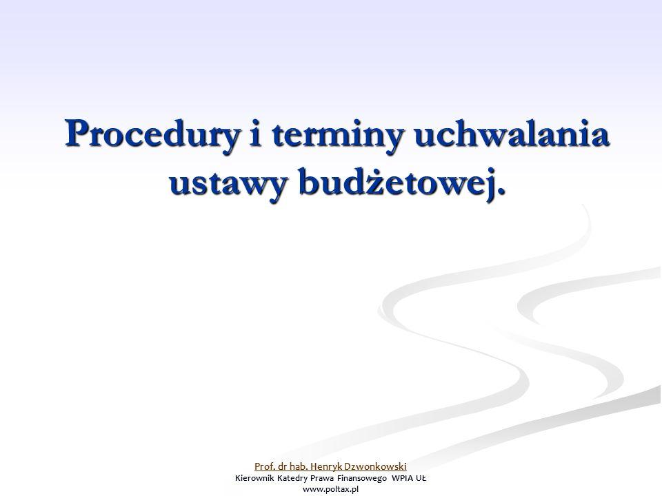 Procedury i terminy uchwalania ustawy budżetowej. Prof. dr hab. Henryk Dzwonkowski Kierownik Katedry Prawa Finansowego WPIA UŁ www.poltax.pl