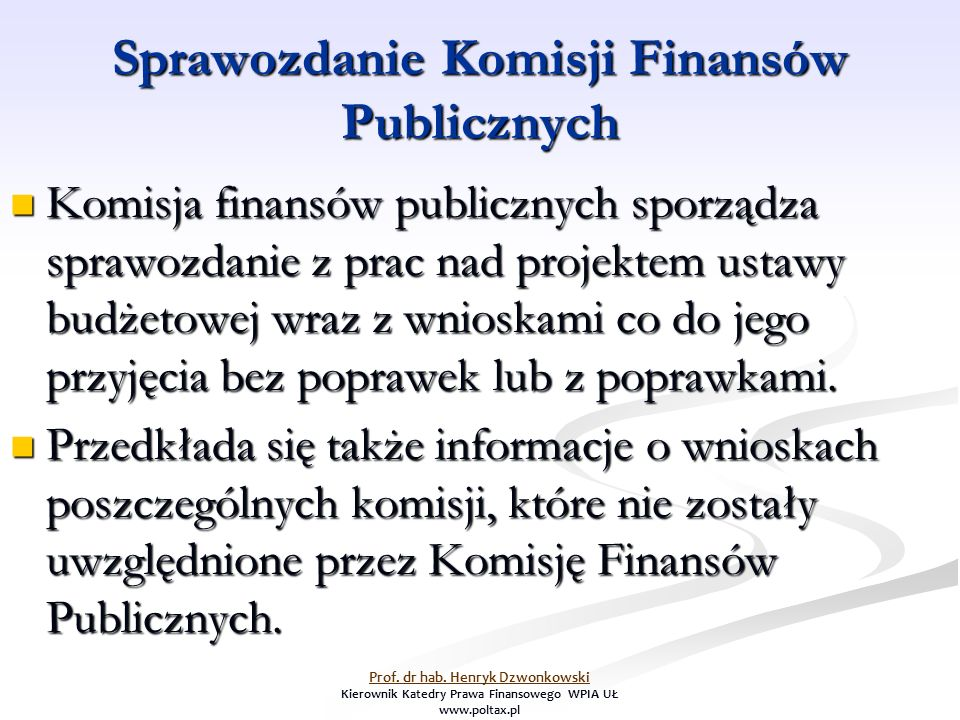Sprawozdanie Komisji Finansów Publicznych Komisja finansów publicznych sporządza sprawozdanie z prac nad projektem ustawy budżetowej wraz z wnioskami co do jego przyjęcia bez poprawek lub z poprawkami.