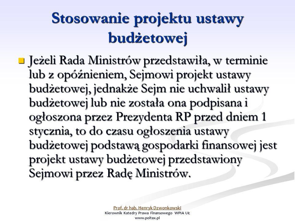 Stosowanie projektu ustawy budżetowej Jeżeli Rada Ministrów przedstawiła, w terminie lub z opóźnieniem, Sejmowi projekt ustawy budżetowej, jednakże Sejm nie uchwalił ustawy budżetowej lub nie została ona podpisana i ogłoszona przez Prezydenta RP przed dniem 1 stycznia, to do czasu ogłoszenia ustawy budżetowej podstawą gospodarki finansowej jest projekt ustawy budżetowej przedstawiony Sejmowi przez Radę Ministrów.