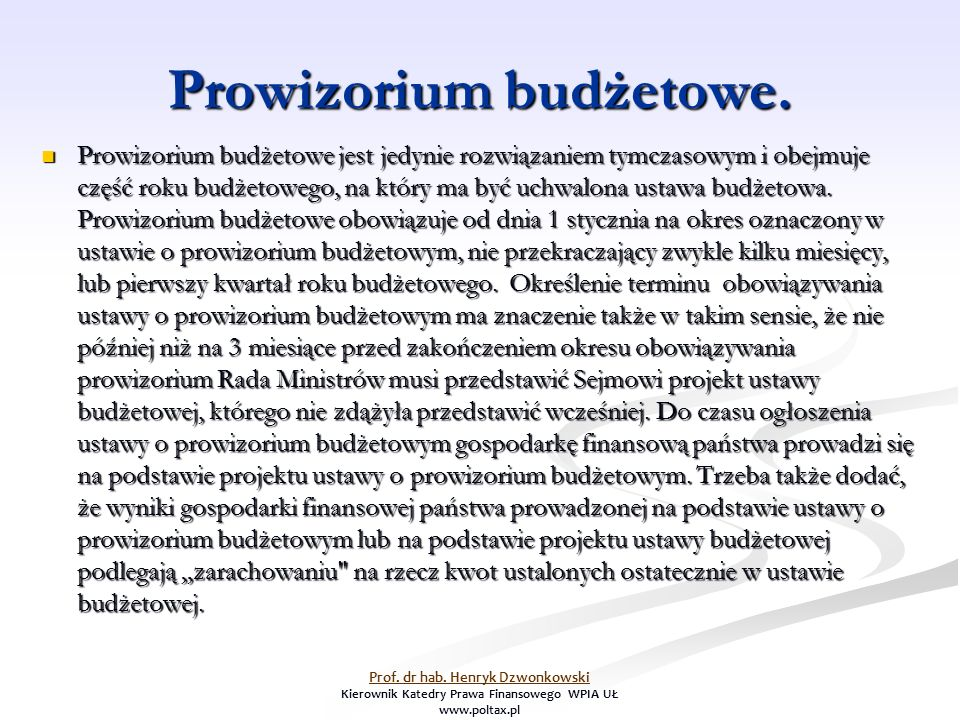 Prowizorium budżetowe. Prowizorium budżetowe jest jedynie rozwiązaniem tymczasowym i obejmuje część roku budżetowego, na który ma być uchwalona ustawa