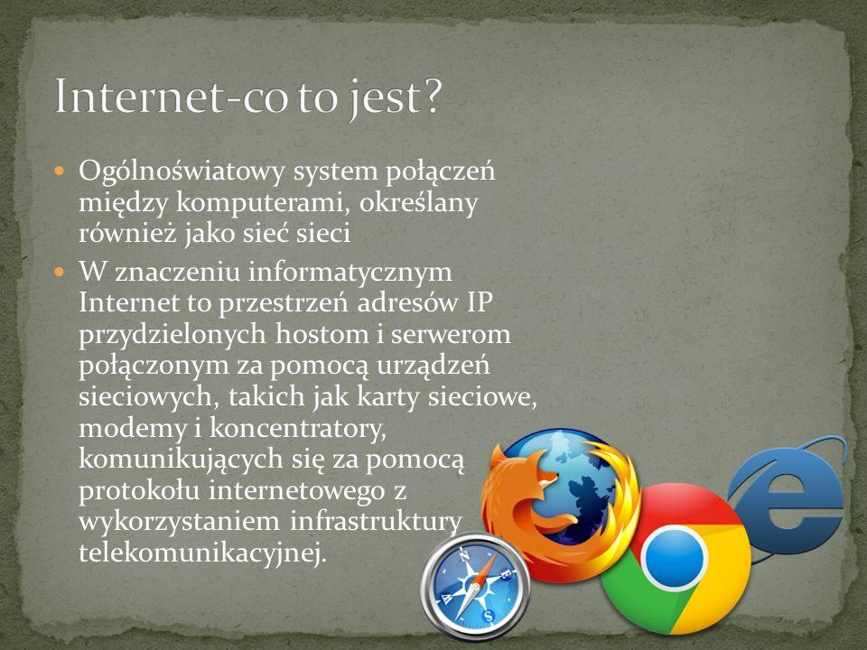 Ogólnoświatowy system połączeń między komputerami, określany również jako sieć sieci W znaczeniu informatycznym Internet to przestrzeń adresów IP przy