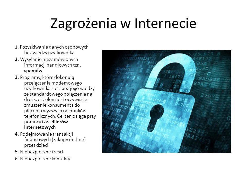 Zagrożenia w Internecie 1. Pozyskiwanie danych osobowych bez wiedzy użytkownika 2. Wysyłanie niezamówionych informacji handlowych tzn. spamów 3. Progr