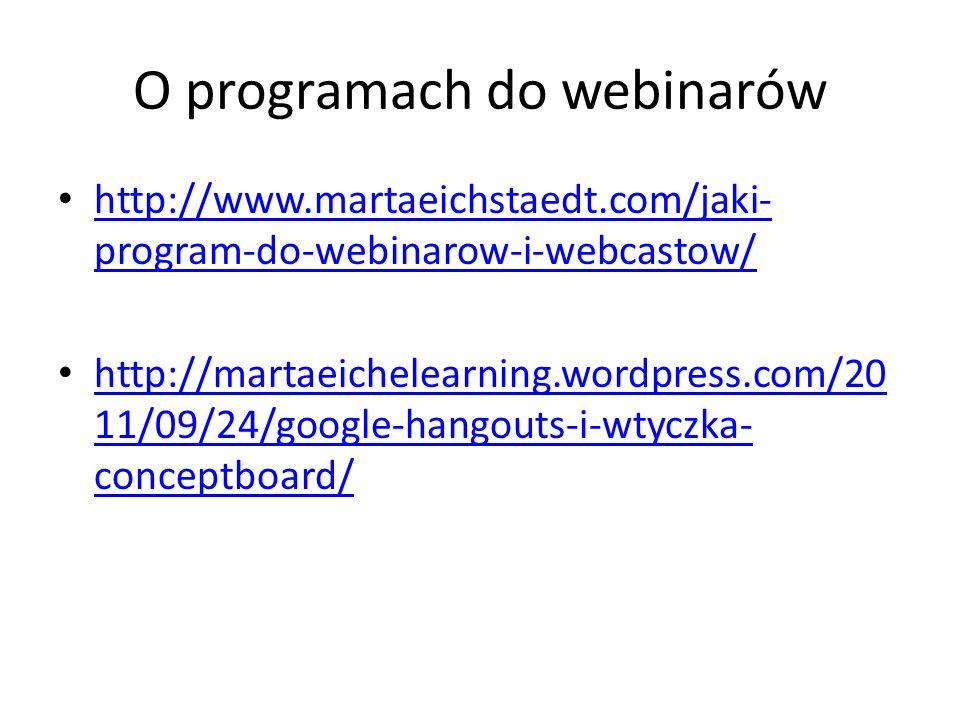 O programach do webinarów http://www.martaeichstaedt.com/jaki- program-do-webinarow-i-webcastow/ http://www.martaeichstaedt.com/jaki- program-do-webinarow-i-webcastow/ http://martaeichelearning.wordpress.com/20 11/09/24/google-hangouts-i-wtyczka- conceptboard/ http://martaeichelearning.wordpress.com/20 11/09/24/google-hangouts-i-wtyczka- conceptboard/