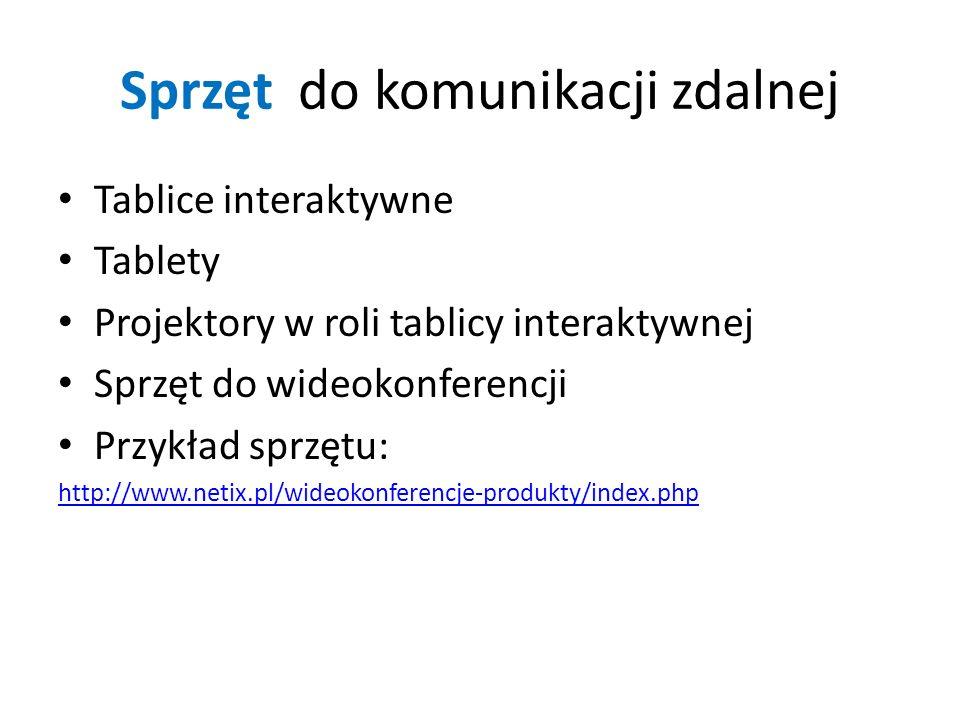 Sprzęt do komunikacji zdalnej Tablice interaktywne Tablety Projektory w roli tablicy interaktywnej Sprzęt do wideokonferencji Przykład sprzętu: http://www.netix.pl/wideokonferencje-produkty/index.php