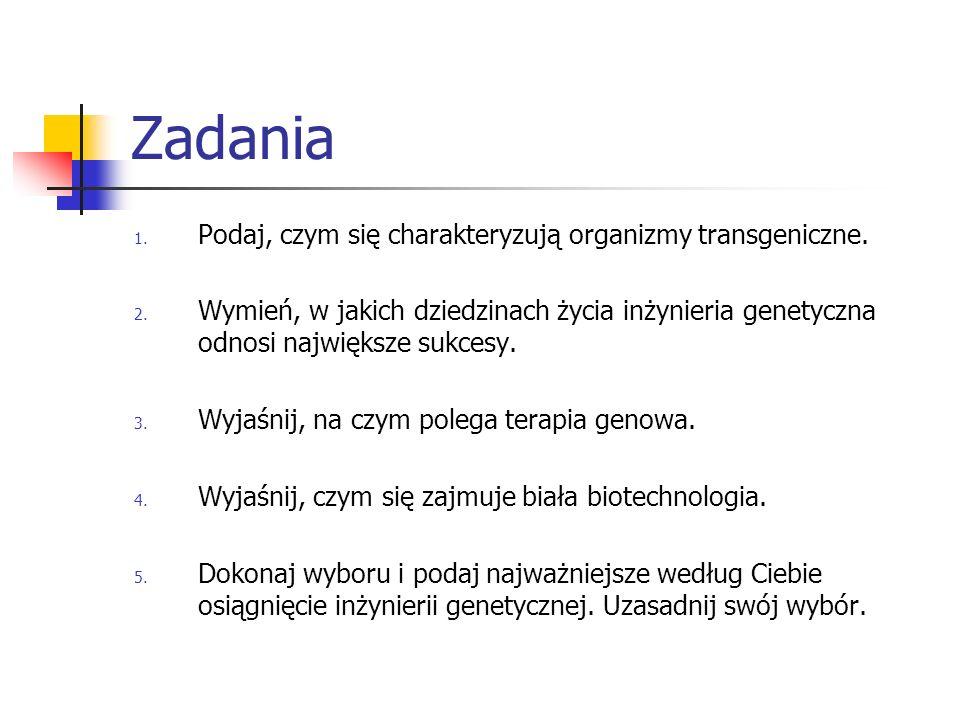 Zadania 1. Podaj, czym się charakteryzują organizmy transgeniczne. 2. Wymień, w jakich dziedzinach życia inżynieria genetyczna odnosi największe sukce