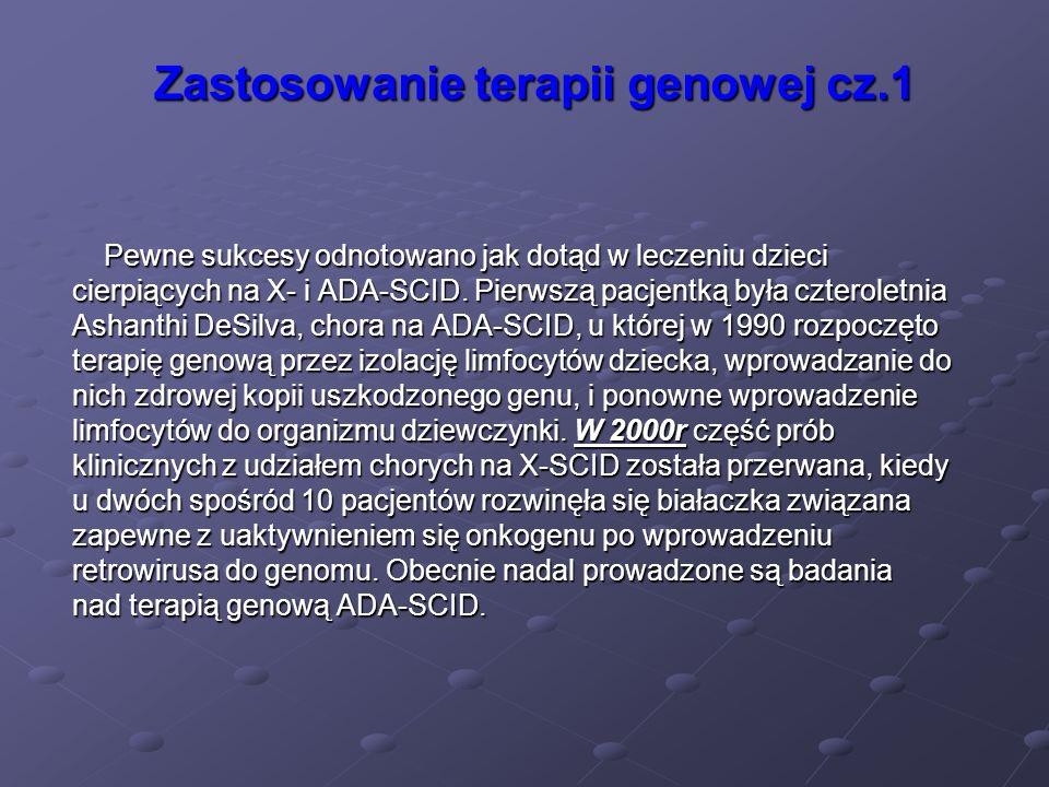 Zastosowanie terapii genowej cz.1 Pewne sukcesy odnotowano jak dotąd w leczeniu dzieci cierpiących na X- i ADA-SCID. Pierwszą pacjentką była czterolet