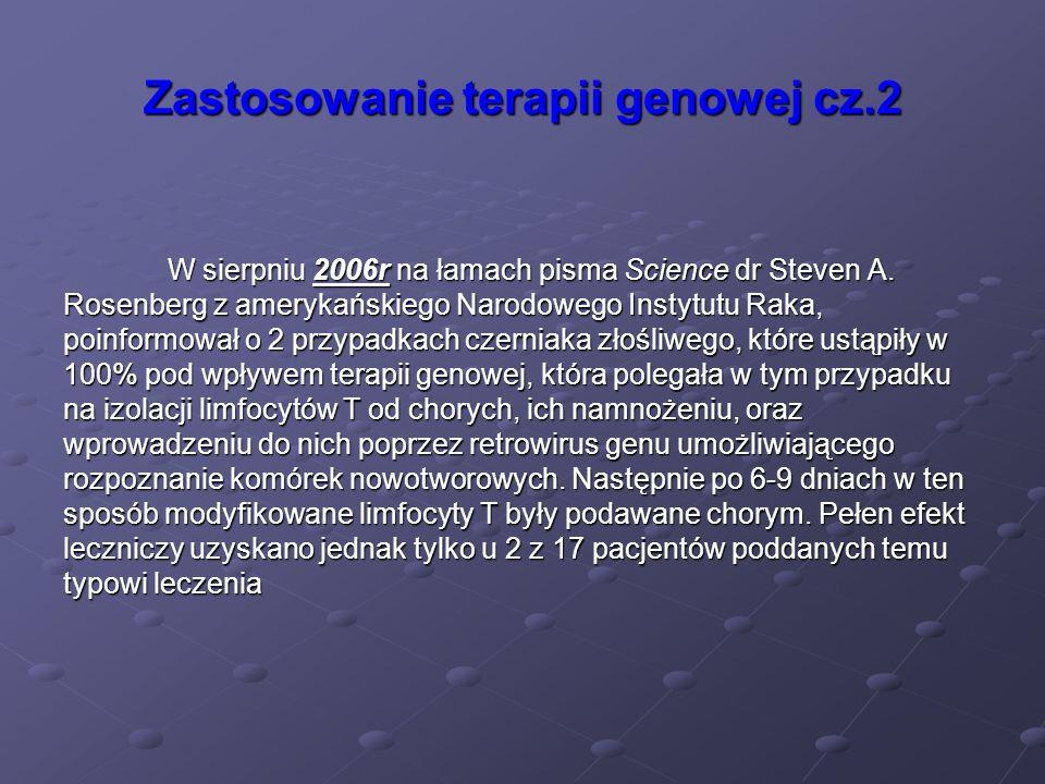 Zastosowanie terapii genowej cz.2 W sierpniu 2006r na łamach pisma Science dr Steven A. Rosenberg z amerykańskiego Narodowego Instytutu Raka, poinform