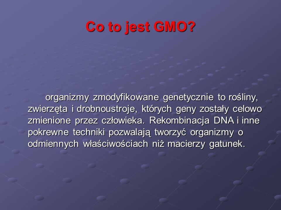 Co to jest GMO? organizmy zmodyfikowane genetycznie to rośliny, zwierzęta i drobnoustroje, których geny zostały celowo zmienione przez człowieka. Reko
