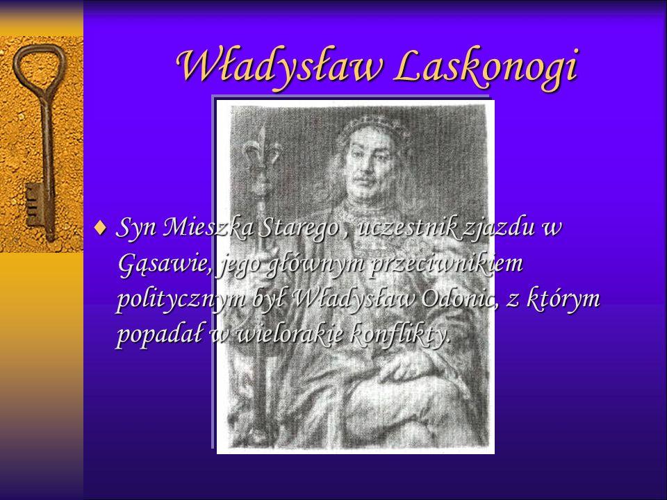 Władysław Laskonogi  Syn Mieszka Starego, uczestnik zjazdu w Gąsawie, jego głównym przeciwnikiem politycznym był Władysław Odonic, z którym popadał w wielorakie konflikty.