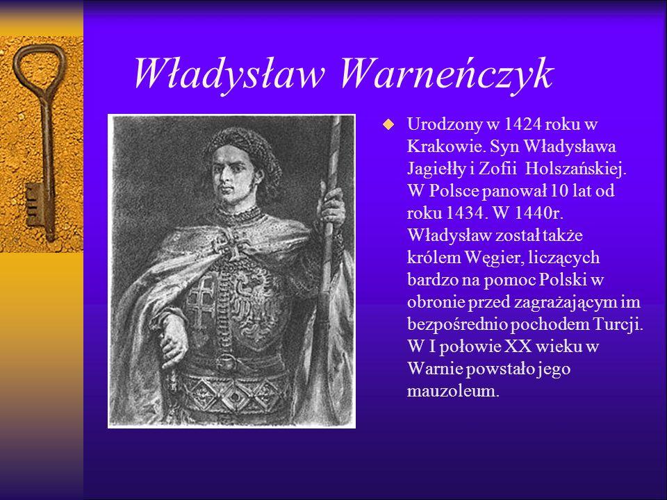 Władysław Warneńczyk   Urodzony w 1424 roku w Krakowie.