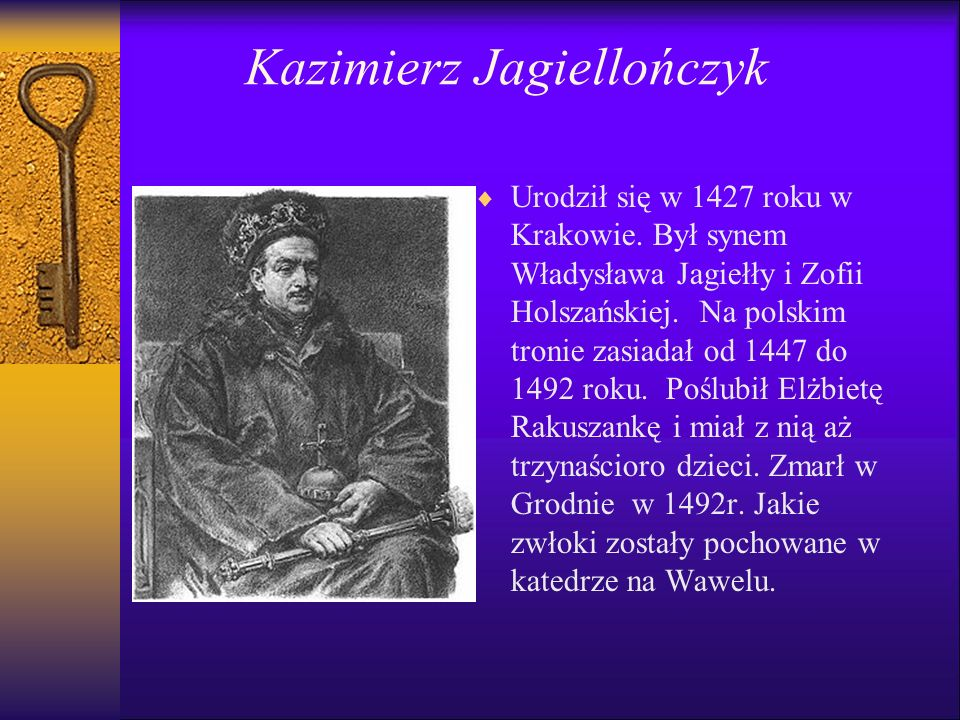 Kazimierz Jagiellończyk   Urodził się w 1427 roku w Krakowie.