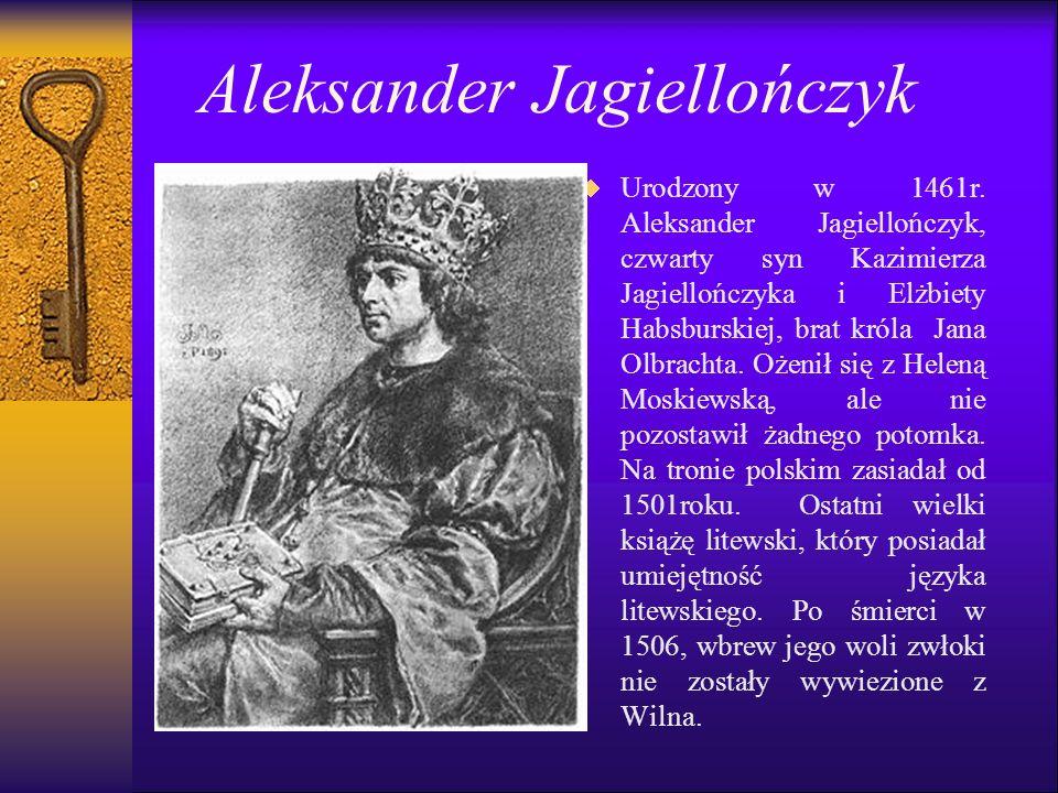 Aleksander Jagiellończyk   Urodzony w 1461r.