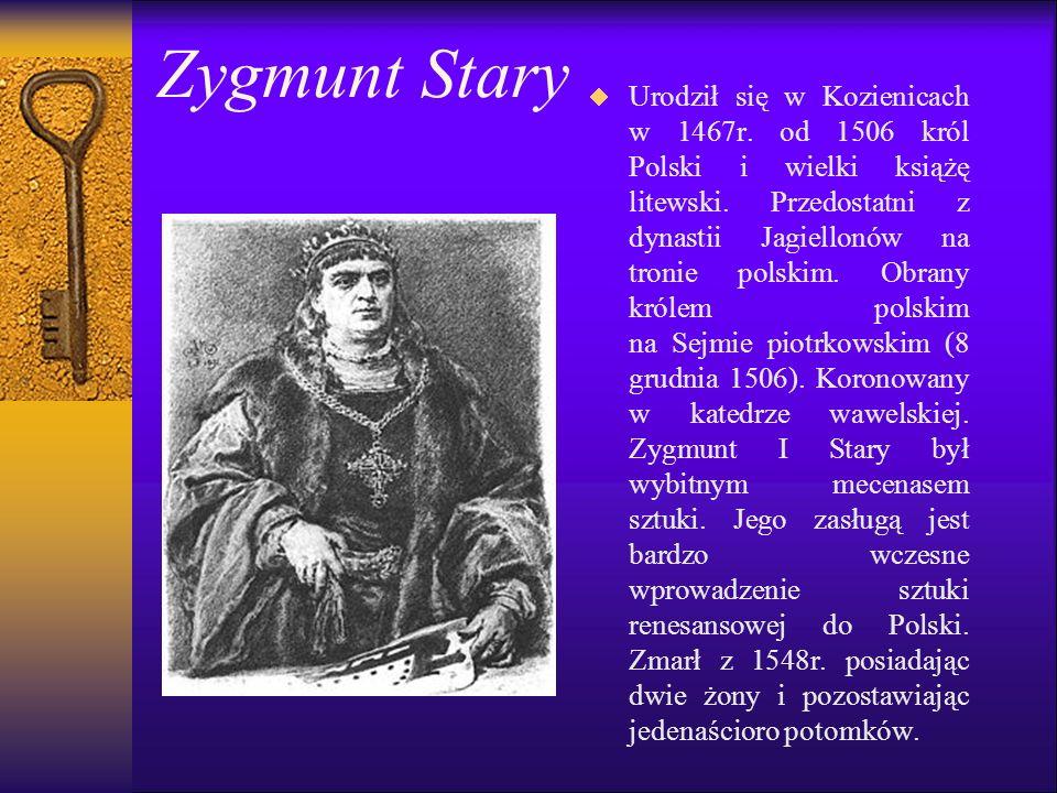 Zygmunt Stary   Urodził się w Kozienicach w 1467r.