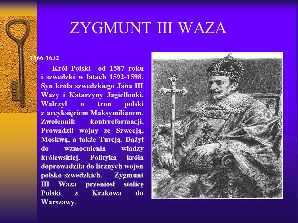 ZYGMUNT III WAZA 1566-1632 Król Polski od 1587 roku i szwedzki w latach 1592-1598.
