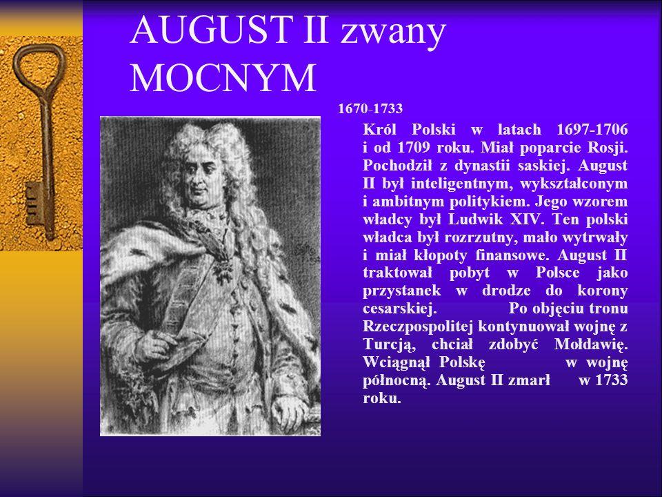 AUGUST II zwany MOCNYM 1670-1733 Król Polski w latach 1697-1706 i od 1709 roku.