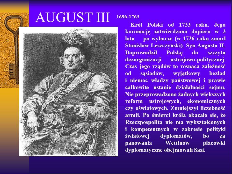 AUGUST III 1696-1763 Król Polski od 1733 roku.
