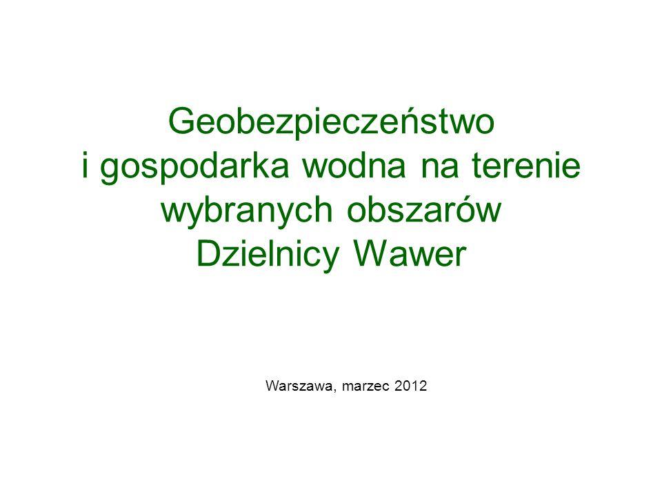 Geobezpieczeństwo i gospodarka wodna na terenie wybranych obszarów Dzielnicy Wawer Warszawa, marzec 2012