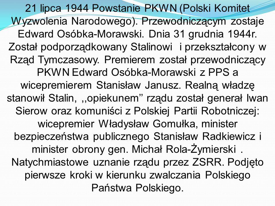 21 lipca 1944 Powstanie PKWN (Polski Komitet Wyzwolenia Narodowego).