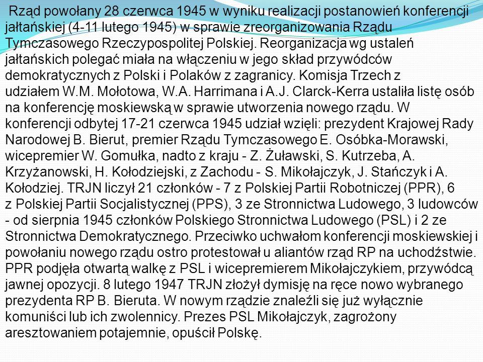 Rząd powołany 28 czerwca 1945 w wyniku realizacji postanowień konferencji jałtańskiej (4-11 lutego 1945) w sprawie zreorganizowania Rządu Tymczasowego Rzeczypospolitej Polskiej.