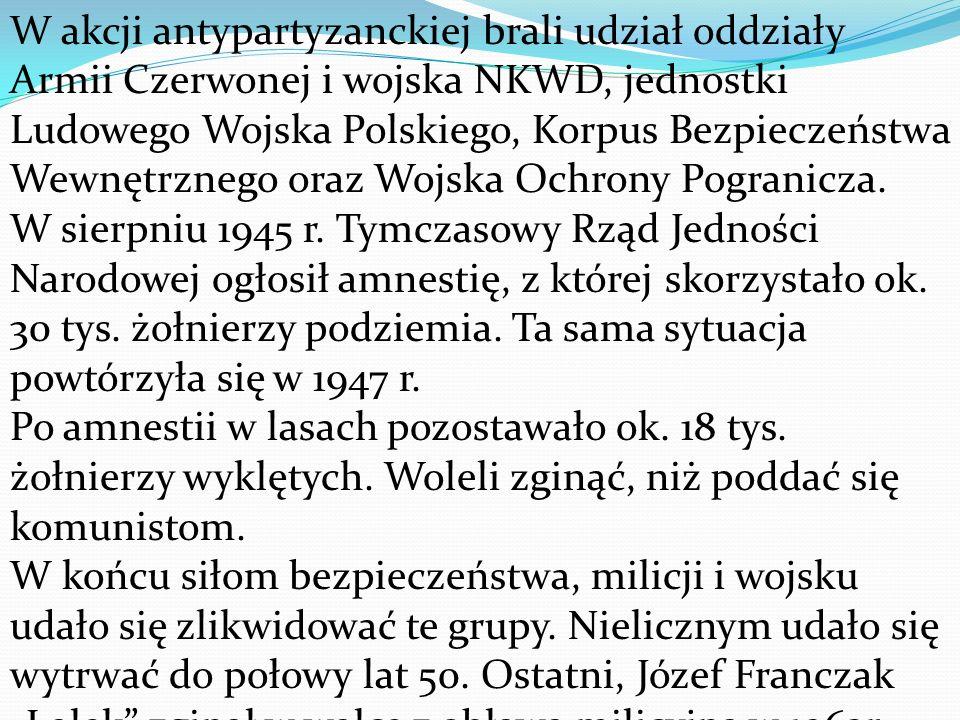 W akcji antypartyzanckiej brali udział oddziały Armii Czerwonej i wojska NKWD, jednostki Ludowego Wojska Polskiego, Korpus Bezpieczeństwa Wewnętrznego oraz Wojska Ochrony Pogranicza.