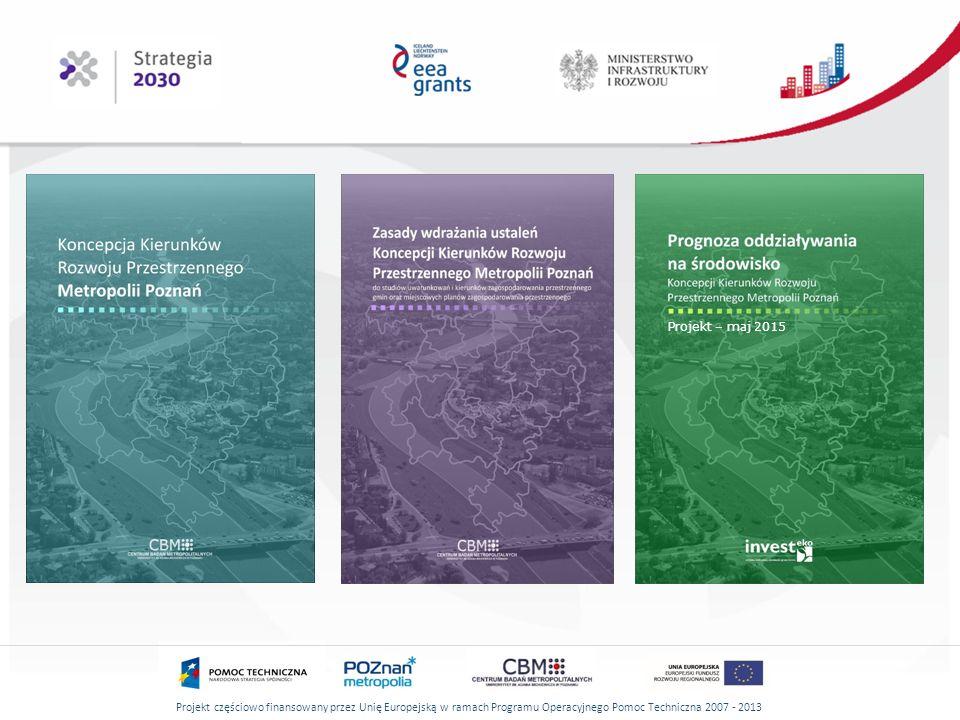 Projekt częściowo finansowany przez Unię Europejską w ramach Programu Operacyjnego Pomoc Techniczna 2007 - 2013 Projekt – maj 2015