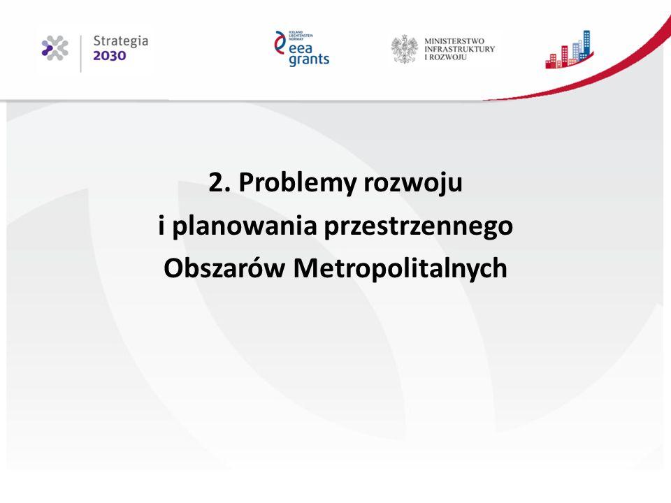 2. Problemy rozwoju i planowania przestrzennego Obszarów Metropolitalnych
