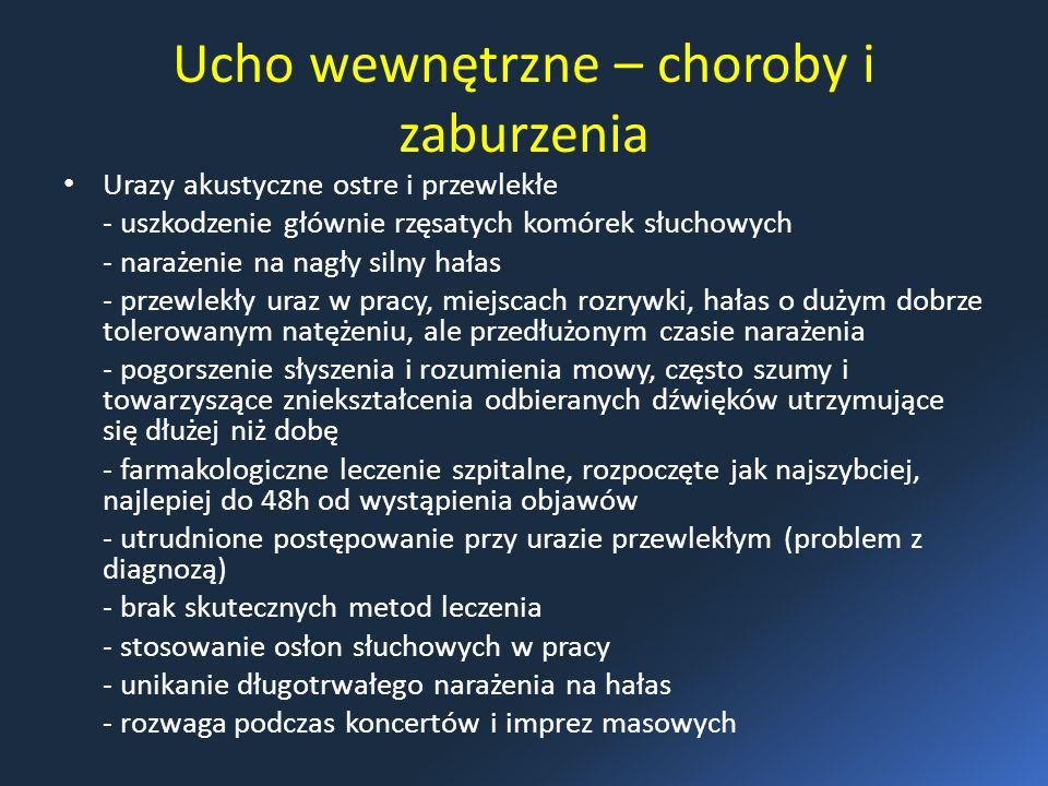 Ucho wewnętrzne – choroby i zaburzenia Urazy akustyczne ostre i przewlekłe - uszkodzenie głównie rzęsatych komórek słuchowych - narażenie na nagły sil