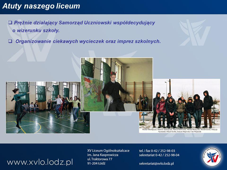 Atuty naszego liceum  Prężnie działający Samorząd Uczniowski współdecydujący o wizerunku szkoły.