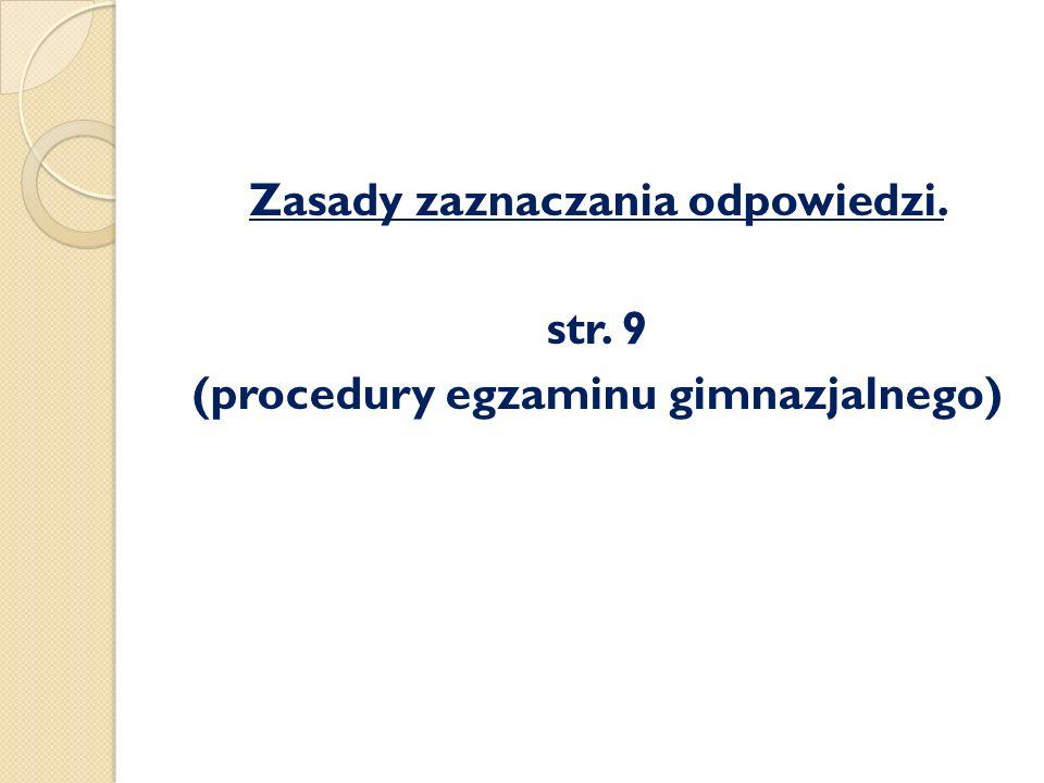 Zasady zaznaczania odpowiedzi. str. 9 (procedury egzaminu gimnazjalnego)