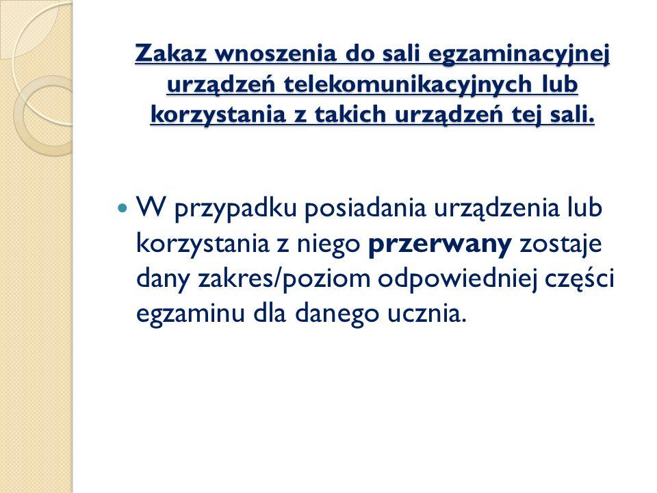 Zakaz wnoszenia do sali egzaminacyjnej urządzeń telekomunikacyjnych lub korzystania z takich urządzeń tej sali. W przypadku posiadania urządzenia lub