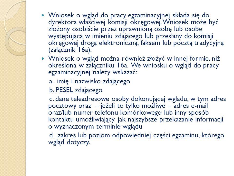 Wniosek o wgląd do pracy egzaminacyjnej składa się do dyrektora właściwej komisji okręgowej. Wniosek może być złożony osobiście przez uprawnioną osobę