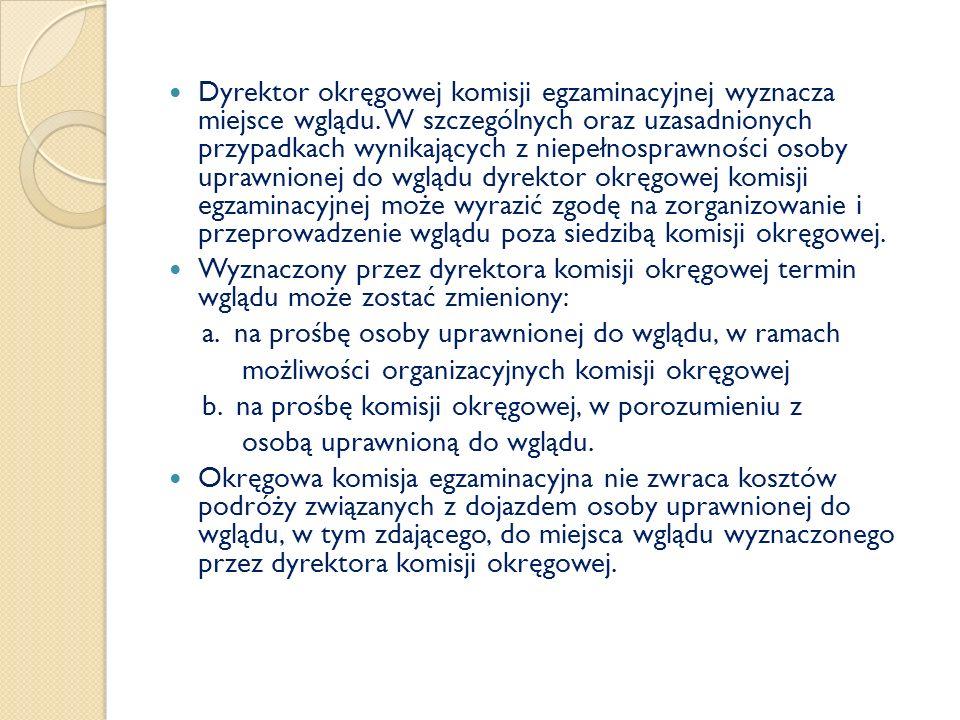 Dyrektor okręgowej komisji egzaminacyjnej wyznacza miejsce wglądu. W szczególnych oraz uzasadnionych przypadkach wynikających z niepełnosprawności oso